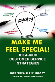 Make ME Feel Special! Idea-rich customer service strategies by Bob 'Idea Man' Hooey