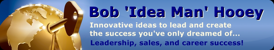 Bob 'Idea Man' Hooey - Innovative Ideas to lead and create the success you've only dreamed of... leadership, sales and career success. Paul Allen also calls himself an ideaman. Bob is  very much Canada's Ideaman.